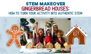 STEM Makeover: Gingerbread Houses